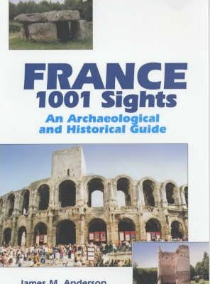 France  1001 Sights - An Archaeological and Historical Guide