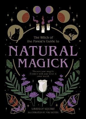 The Witch of the Forest's Guide to Natural Magick