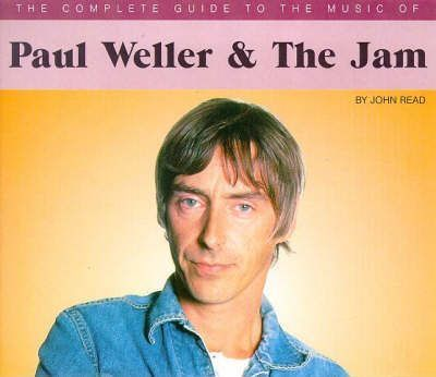 "The Complete Guide to the Music of Paul Weller and the ""Jam"""