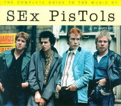 "The Complete Guide to the Music of the ""Sex Pistols"""