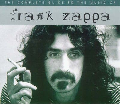 The Complete Guide to the Music of Frank Zappa