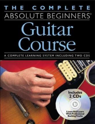 The Complete Absolute Beginners Guitar Course