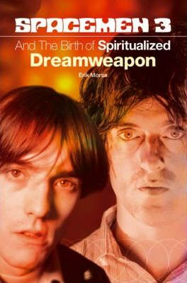 "The ""Spacemen 3"" and the Birth of ""Spiritualized"" Dreamweapon"