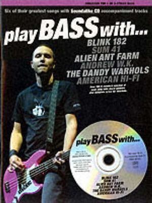 Play Bass with Blink 182, Sum 41, Alien Ant Farm, Andrew W.K., the Dandy Warhols and American Hi-Fi: Book and CD