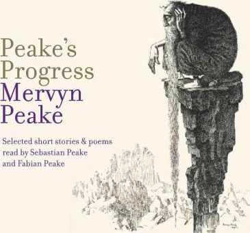 Peake's Progress  Selected Poems and Short Stories