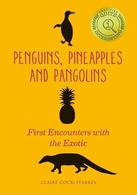 Penguins, Pineapples and Pangolins : First Encounters with the Exotic