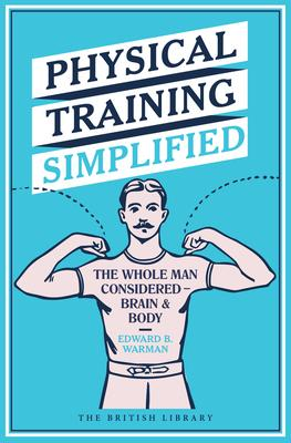 Physical Training Simplified  The Whole Man Considered - Brain & Body