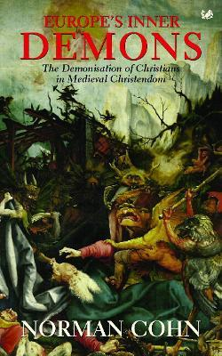 Europe's Inner Demons : The Demonization of Christians In Medieval Christendom