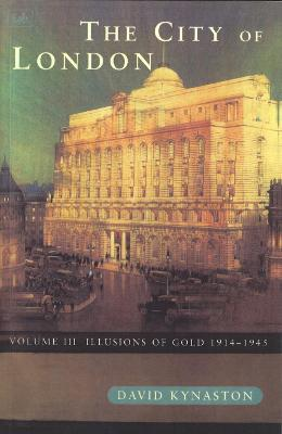 The City Of London Volume 3: Illusions of Gold 1914 - 1945