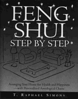 Feng Shui Step By Step  Arranging Your Home for Health and Happiness - With Personalized Astological Charts