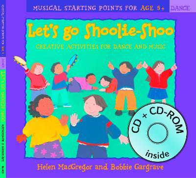 Dancing to Music: Let's Go Shoolie-Shoo (Book + CD + CD-ROM): Creative Activities for Dance and Music