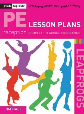 PE Lesson Plans - Year R Complete Teaching Programme: For Reception Year