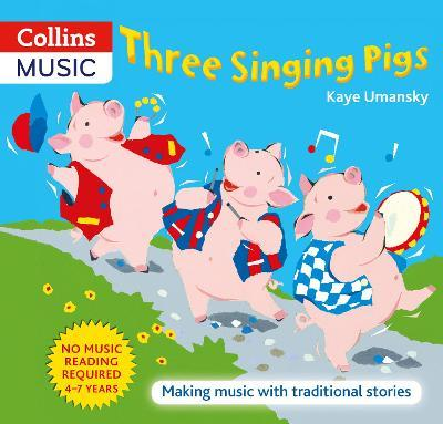 Three Singing Pigs : Making Music with Traditional Stories