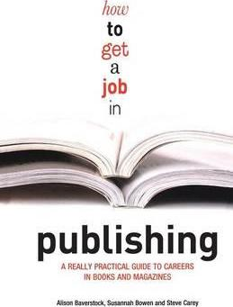 How to Get a Job in Publishing : A Really Practical Guide to Careers in Books and Magazines