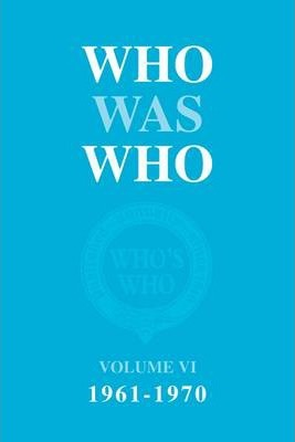 Who Was Who 1961-1970: v. 6