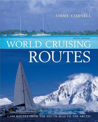 World Cruising Routes: Companion to World Cruising Handbook : 1000 Routes from the South Seas to the Arctic