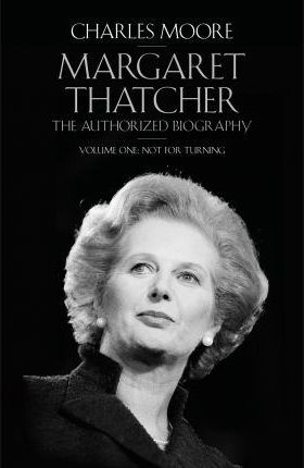 Margaret Thatcher : The Authorized Biography, Volume One: Not For Turning