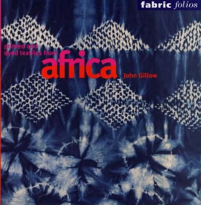 Printed and Dyed Textiles from Africa (Fabric Folios)