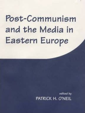 Post-communism and the Media in Eastern Europe