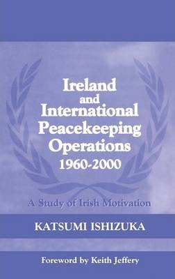 Ireland and International Peacekeeping Operations 1960-2000