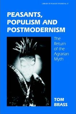 Peasants, Populism and Postmodernism: The Return of the Agrarian Myth