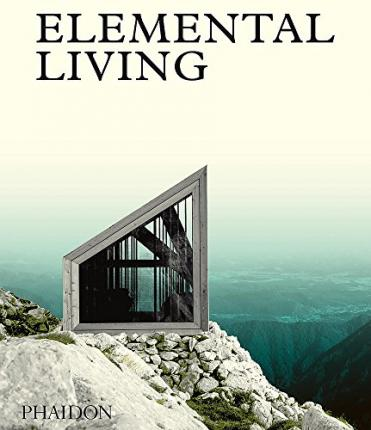 Elemental Living : Contemporary Houses in Nature