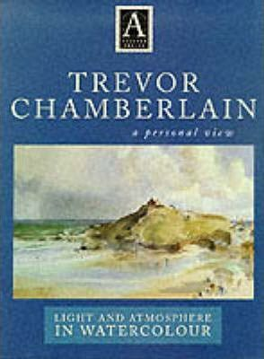 Trevor Chamberlain  A Personal View - Light and Atmosphere in Watercolour