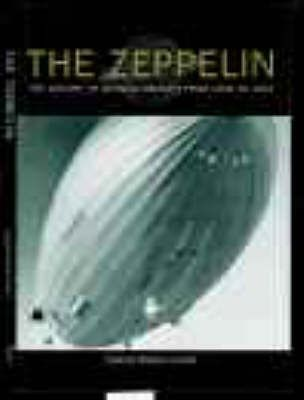 The Zeppelin  The History of German Airships from 1900 to 1937