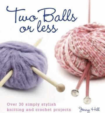 Two Balls or Less : Over 30 Simply Stylish Knitting and Crochet Projects