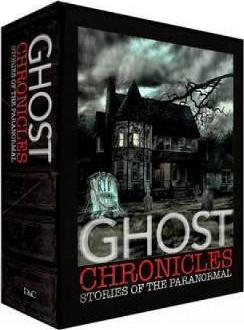 Ghost Chronicles: WITH Tales of Haunted Places AND Ghostly Tales on Land and Sea AND Tales of the Supernatural