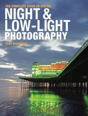 The Complete Guide to Digital Night and Low-Light Photography