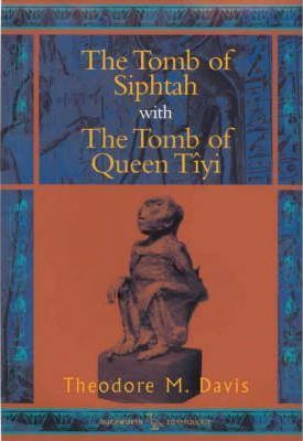 The Tomb of Siphtah: AND The Tomb of Queen Tiyi