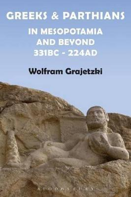 Greeks and Parthians in Mesopotamia and Beyond, 331 BC-AD 224