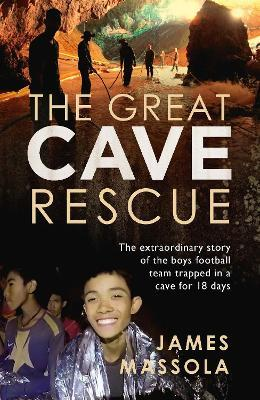 The Great Cave Rescue : The extraordinary story of the Thai boy football team trapped in a cave for 18 days