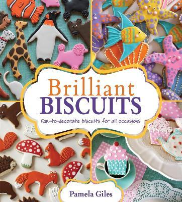 Brilliant Biscuits : Fun-to-decorate biscuits for all occasions