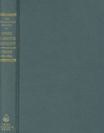 The Collected Prose of James Clarence Mangan 1832-1839 and 1840-1882: 1832-1882 v. 2
