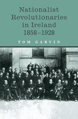 Nationalist Revolutionaries in Ireland 1858-1928