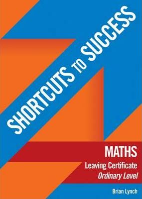 Shortcuts to Success Maths: Leaving Certificate Ordinary Level