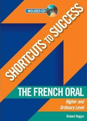 Shortcuts to Success: The French Oral : Leaving Certificate Higher and Ordinary Level