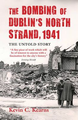 The Bombing of Dublin's North Strand, 1941: The Untold Story