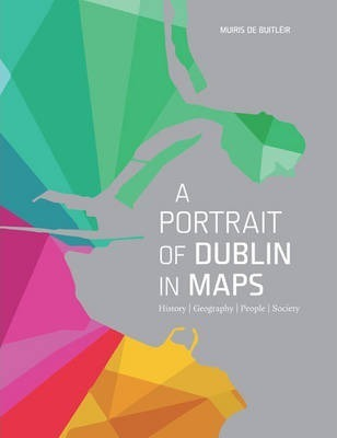 A Portrait of Dublin in Maps