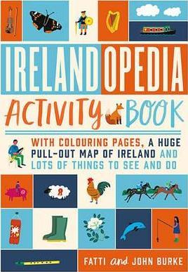 Irelandopedia Activity Book : With colouring pages, a huge pull-out map of Ireland and lots of things to see and do