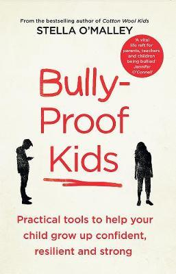 Bully-Proof Kids : Practical tools to help your child to grow up confident, resilient and strong
