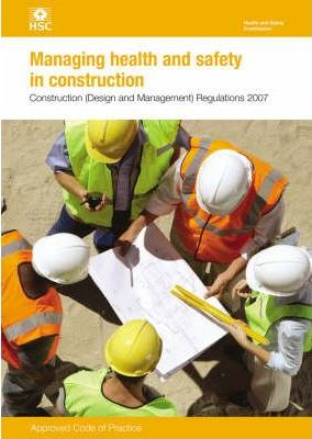 Managing Health and Safety in Construction 2007: CDM 2007