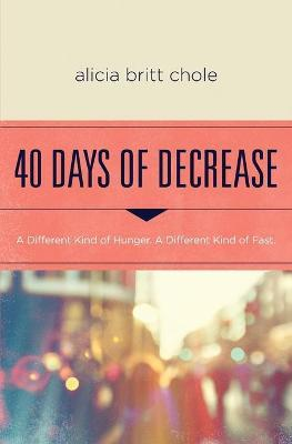 40 Days of Decrease : A Different Kind of Hunger. A Different Kind of Fast.