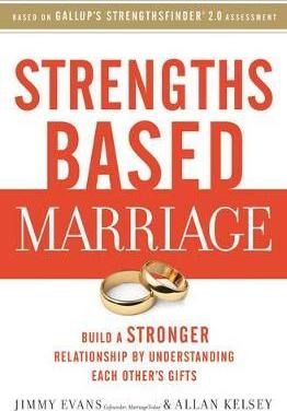Strengths Based Marriage : Build a Stronger Relationship by Understanding Each Other's Gifts