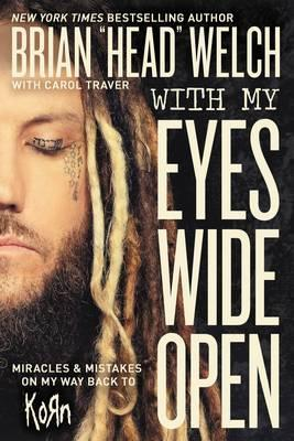 With My Eyes Wide Open : Miracles and Mistakes on My Way Back to KoRn