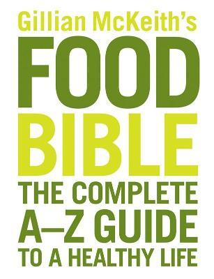 Gillian McKeith's Food Bible : The Complete A-Z Guide to a Healthy Life
