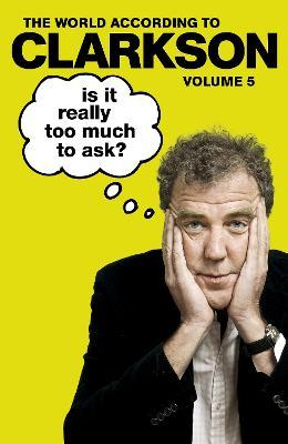 The World According to Clarkson - Is it Really Too Much to Ask?
