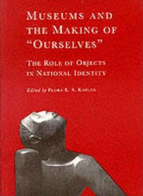 Museums and the Making of Ourselves: The Role of Objects in National Identity